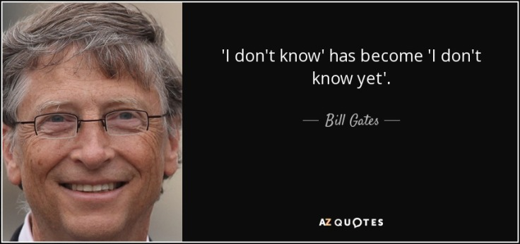 quote-i-don-t-know-has-become-i-don-t-know-yet-bill-gates-56-51-06